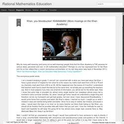 Rational Mathematics Education: Khan, you bloodsucker! KHAAAAAN! (More musings on the Khan Academy)