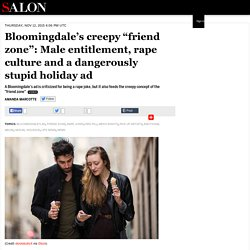 "Bloomingdale's creepy ""friend zone"": Male entitlement, rape culture and a dangerously stupid holiday ad"