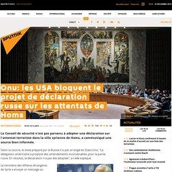 Onu: les USA bloquent le projet de déclaration russe sur les attentats de Homs