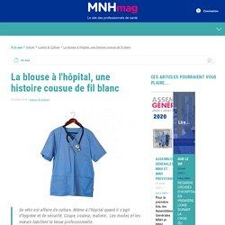 La blouse à l'hôpital, une histoire cousue de fil blanc