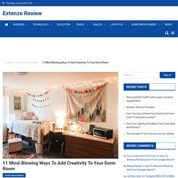 11 Mind-Blowing Ways To Add Creativity To Your Dorm Room - Extenze Review