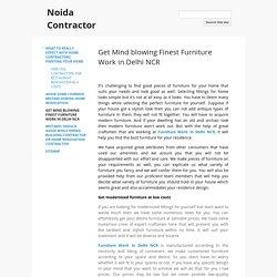 Get Mind blowing Finest Furniture Work in Delhi NCR - Noida Contractor