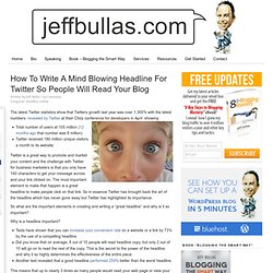 How To Write A Mind Blowing Headline For Twitter So People Will Read Your Blog
