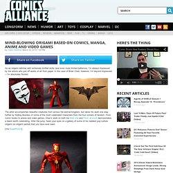 Mind-Blowing Origami Based on Comics, Manga, Anime and Video Games - ComicsAlliance
