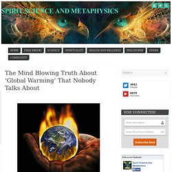 The Mind Blowing Truth About 'Global Warming' That Nobody Talks About