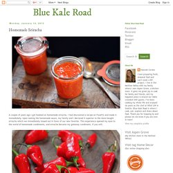 Blue Kale Road: Homemade Sriracha