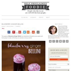 Blueberry Ginger Bellini - Self Proclaimed Foodie