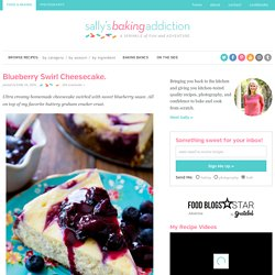 Blueberry Swirl Cheesecake. - Sallys Baking Addiction