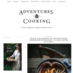 Peach & Blueberry Dutch Baby With Homemade Peach Jam + A Falk Copper Giveaway - Adventures in Cooking