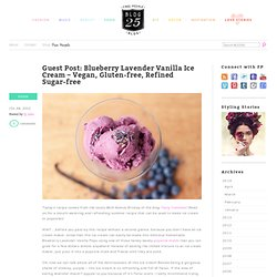 Guest Post: Blueberry Lavender Vanilla Ice Cream – Vegan, Gluten-free, Refined Sugar-free