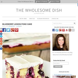 Blueberry Lemon Poke Cake - The Wholesome Dish