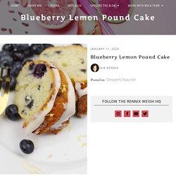 Blueberry Lemon Pound Cake - The Rennix Weigh