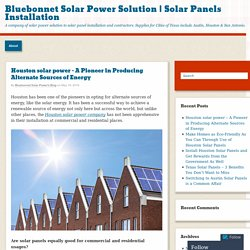 Houston Solar Power – A Pioneer in Producing Alternate Sources of Energy