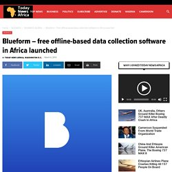 Blueform - free offline-based data collection software in Africa launched