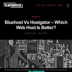 Bluehost Vs Hostgator - Blackandise