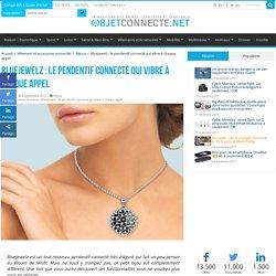BlueJewelz : le pendentif connecté qui vibre à chaque appel