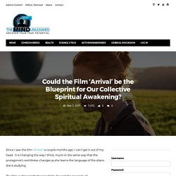 Could the Film 'Arrival' be the Blueprint for Our Collective Spiritual Awakening? · The Mind Unleashed