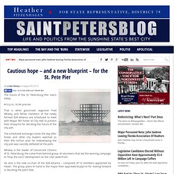 Cautious hope – and a new blueprint – for the St. Pete Pier - SaintPetersBlog