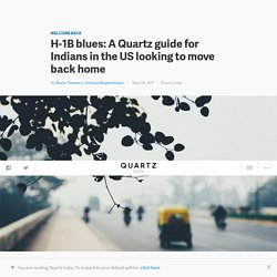 H-1B blues: A Quartz guide for Indians in the US looking to move back home — Quartz