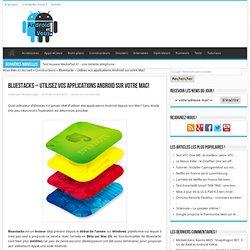 Bluestacks - Utilisez vos applications Android sur votre Mac!