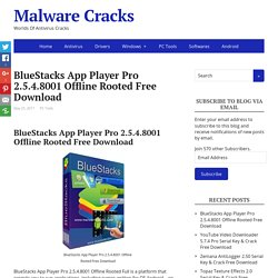 BlueStacks App Player Pro 2.5.4.8001 Offline Rooted Free Download