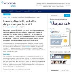 Les ondes Bluetooth, sont-elles dangereuses pour la santé? - Darpana Blog