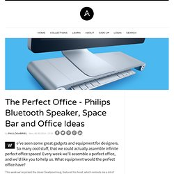 The Perfect Office - Philips Bluetooth Speaker, Space Bar and Office Ideas