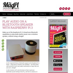 Play audio on a Bluetooth speaker with Raspberry Pi 3 - The MagPi MagazineThe MagPi Magazine