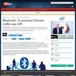 Bluetooth : le nouveau Chrome s'offre une API - ZDNet