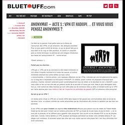 Anonymat – Acte 1 : VPN et HADOPI… et vous vous pensez anonymes ?