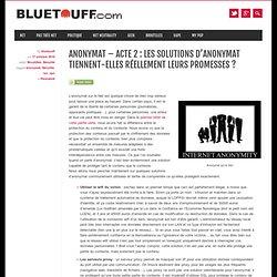 Anonymat – Acte 2 : Les solutions d'anonymat tiennent-elles réellement leurs promesses ?