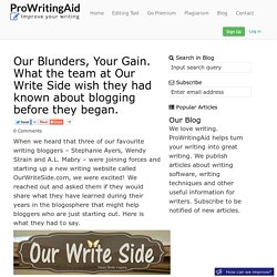 Our Blunders, Your Gain. What the team at Our Write Side wish they had known about blogging before they began. - ProWritingAid