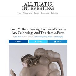 Lucy McRae: Blurring The Lines Between Art, Technology And The Human Form