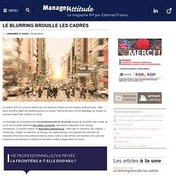 Le blurring : une réalité pour les cadres français