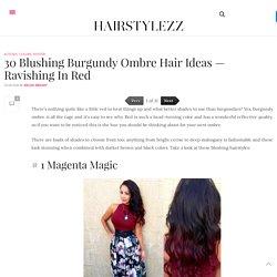 30 Blushing Burgundy Ombre Hair Ideas — Ravishing In Red - HairStylezz