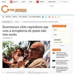 Boaventura: elite capitalista age com a arrogância de quem não tem medo