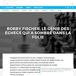 Bobby Fischer, le génie des échecs qui a sombré dans la folie