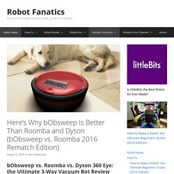 Here's Why bObsweep Is Better Than Roomba and Dyson (bObsweep vs. Roomba 2016 Rematch Edition) – Robot Fanatics