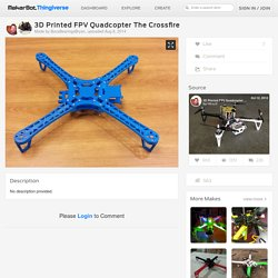 3D Printed FPV Quadcopter The Crossfire by BocaBearingsBryan