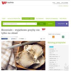 Boczniaki - wyjątkowe grzyby nie tylko na obiad