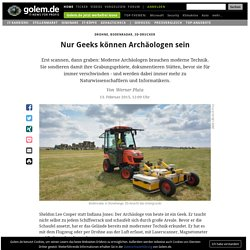 Drohne, Bodenradar, 3D-Drucker: Nur Geeks können Archäologen sein