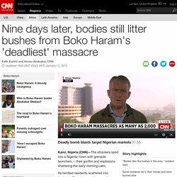 Nine days later, bodies still litter bushes from Boko Haram's 'deadliest' massacre