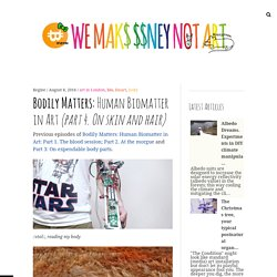 Bodily Matters: Human Biomatter in Art (part 4. On skin and hair) – We Make Money Not Art