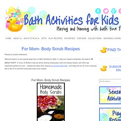 For Mom- Body Scrub Recipes ~ Bath Activities for Kids