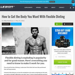 How to Get the Body You Want With Flexible Dieting