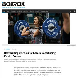 Bodybuilding Exercises for General Conditioning: Part I – Presses – BOXROX