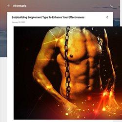 Bodybuilding Supplement Type To Enhance Your Effectiveness
