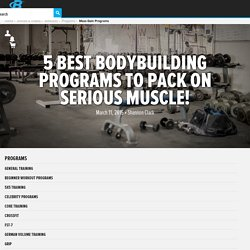 5 Best Bodybuilding Programs To Pack On Serious Muscle!