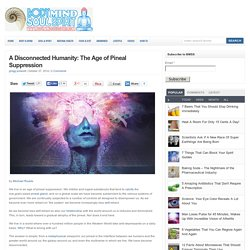 A Disconnected Humanity: The Age of Pineal Suppression