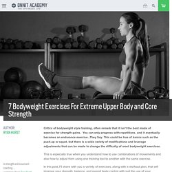 7 Bodyweight Exercises For Extreme Upper Body and Core Strength